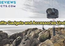 Best Selfie Gadgets Under $100