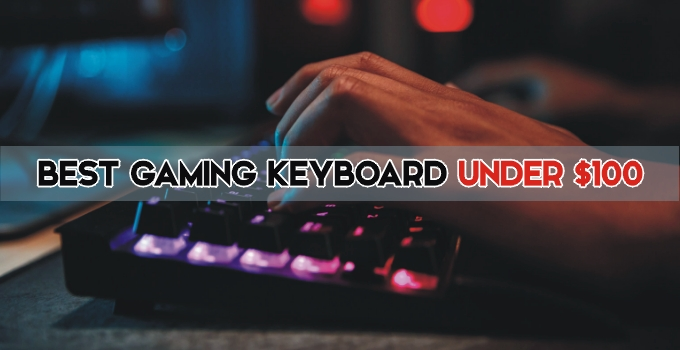 10 Best Gaming Keyboards Under $100 – 2021 Buying Guide