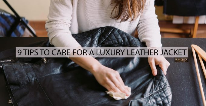 9 Tips to Care for a Luxury Leather Jacket in 2021